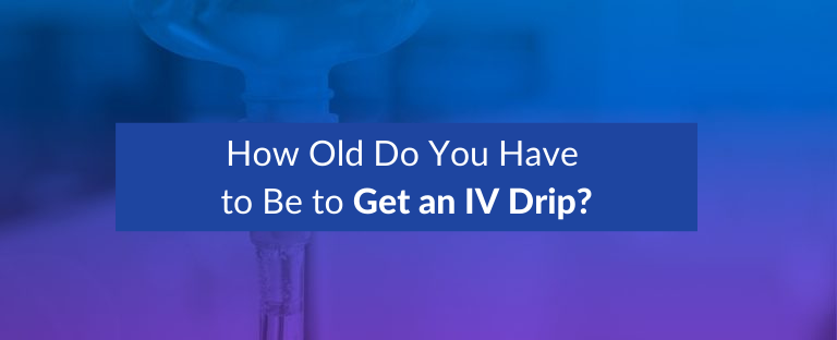 How Old Do You Have to Be to Get an IV Drip
